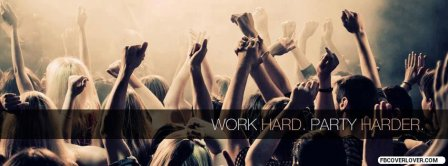 Work Hard Party Harder Facebook Covers