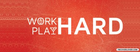 Work Hard Play Hard 3 Facebook Covers
